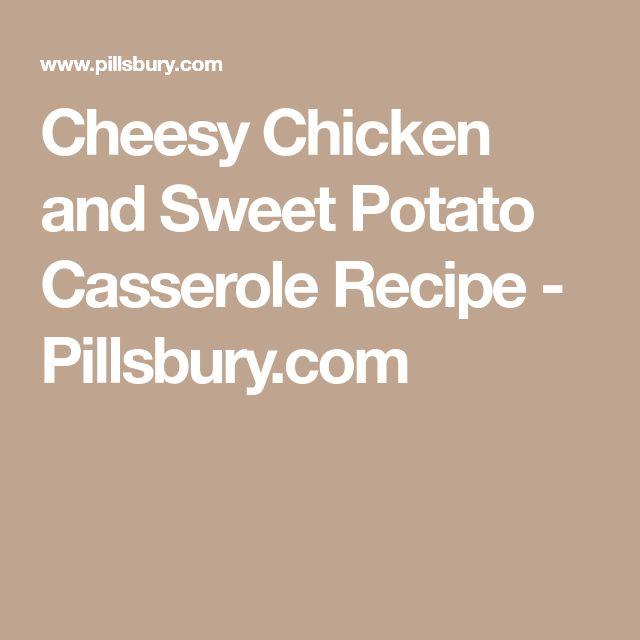 Cheesy Chicken and Sweet Potato Casserole Recipe - Pillsbury.com