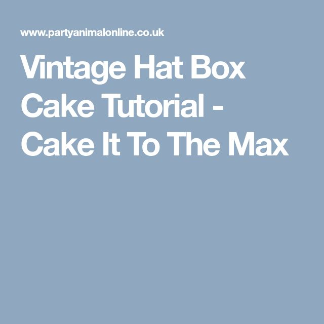 Vintage Hat Box Cake Tutorial - Cake It To The Max