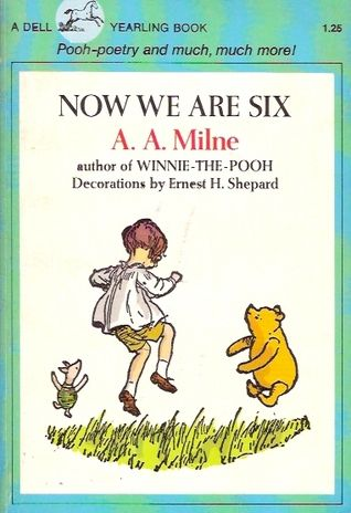 Now We Are Six (The Winnie-the-Pooh Series #4) A.A. Milne  When I was one I had just begun When I was two I was nearly new When I was three I was hardly me When I was four I was not much more When I was five I was just alive But now I am six, I'm as clever as clever; So I think I'll be six now for ever and ever.