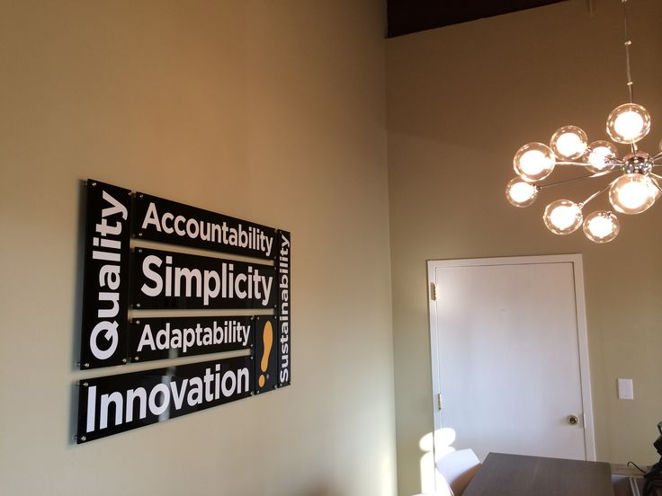 We display our six core values, accountability, simplicity, quality, innovation, adaptability and sustainability in our office as a constant reminder to us about our business and company culture.