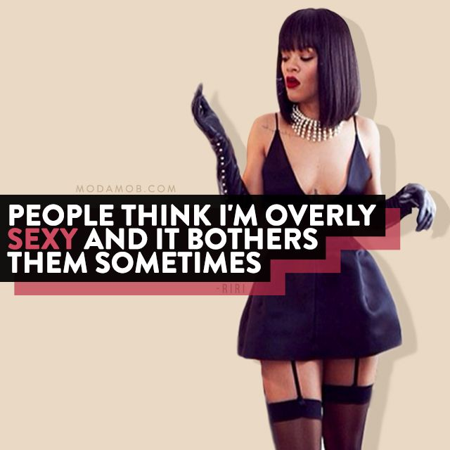 """""""People think I'm overly sexy and it bothers them sometimes."""" - Rihanna"""