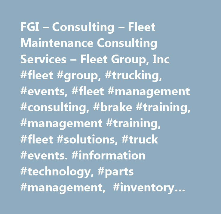FGI – Consulting – Fleet Maintenance Consulting Services – Fleet Group, Inc #fleet #group, #trucking, #events, #fleet #management #consulting, #brake #training, #management #training, #fleet #solutions, #truck #events. #information #technology, #parts #management, #inventory #management, #trucking #industry #network #fleet #group, #mangement #consulting, #maintenance #consulting…
