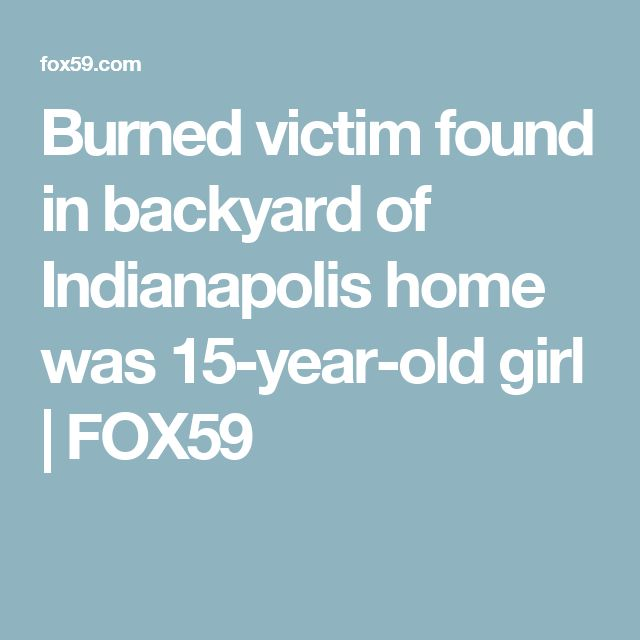 Burned victim found in backyard of Indianapolis home was 15-year-old girl | FOX59