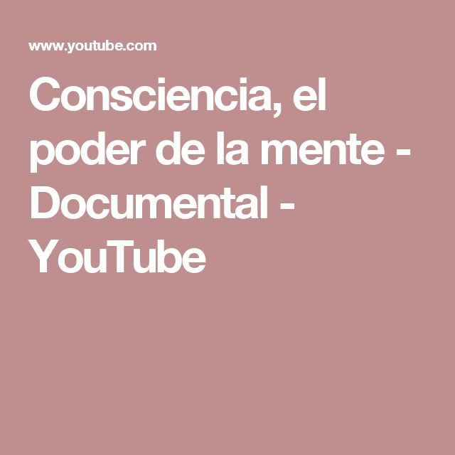 Consciencia, el poder de la mente  - Documental - YouTube