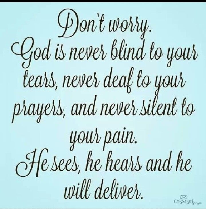 Dont Worry God Is Never Blind To Your Tears Never Deaf To Your