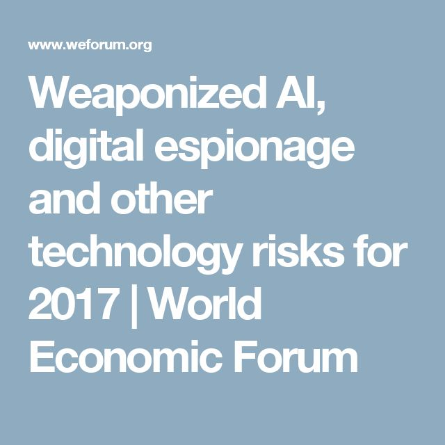 Weaponized AI, digital espionage and other technology risks for 2017 | World Economic Forum