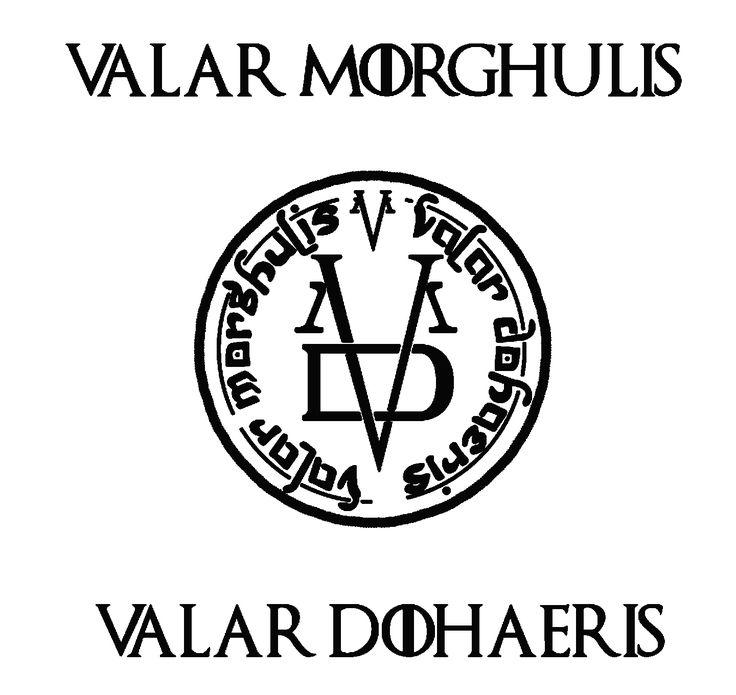 Valar Morghulis Valar Dohaeris