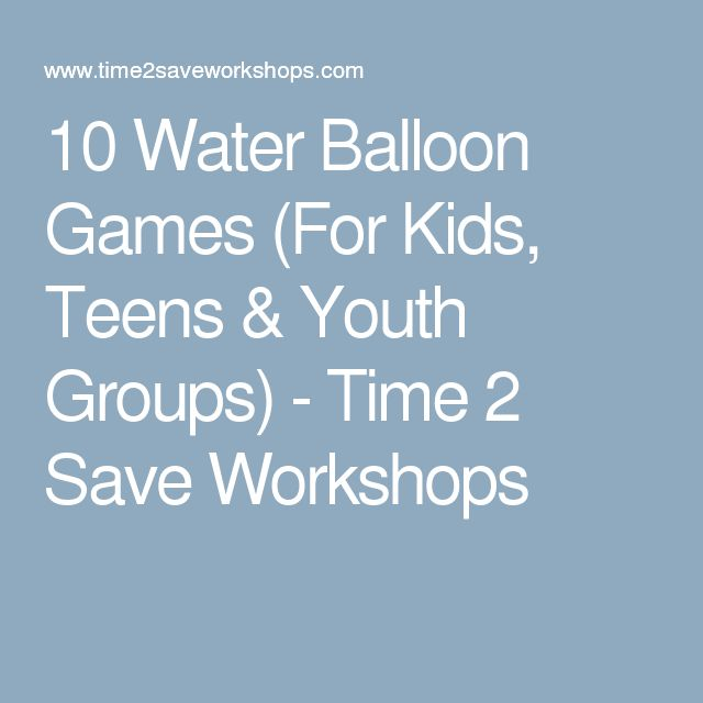 10 Water Balloon Games (For Kids, Teens & Youth Groups) - Time 2 Save Workshops