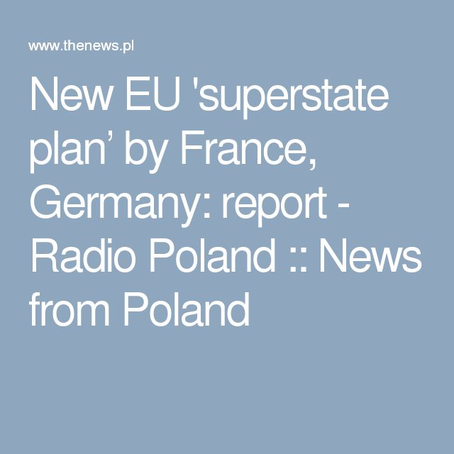 New EU 'superstate plan' by France, Germany: report - Radio Poland :: News from Poland