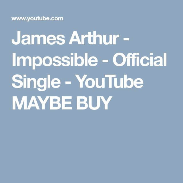James Arthur - Impossible - Official Single - YouTube MAYBE BUY