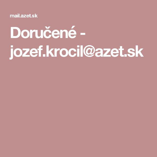 Doručené - jozef.krocil@azet.sk