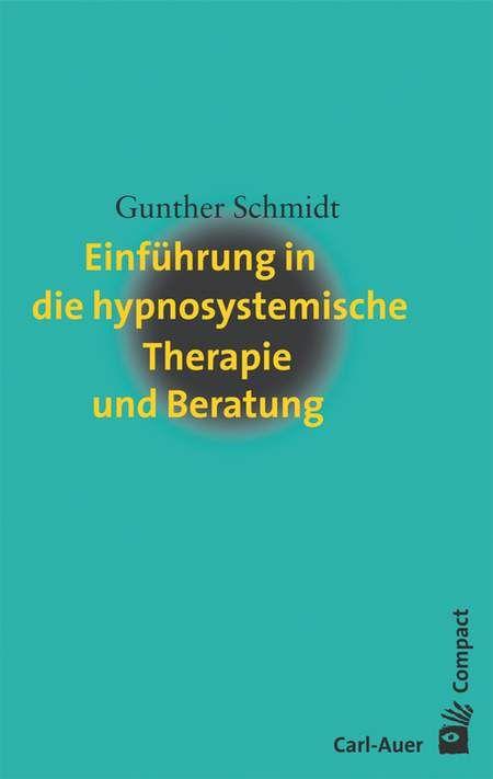 Einführung in die hypnosystemische Therapie und Beratung von Gunther Schmidt im Carl-Auer Verlag