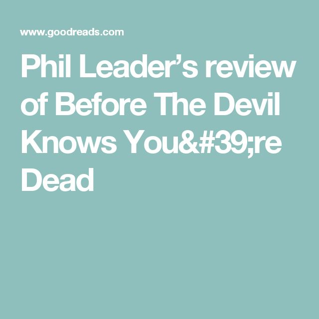 Phil Leader's review of Before The Devil Knows You're Dead