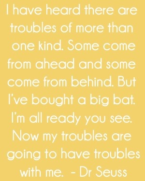 troubles of more than one kind: Quotes Inspirational, Trouble, Famous Quotes, Dr Seuss Quotes, Dr Suess Quotes, Inspirational Quotes, Quotes Sayings, Dr. Seuss Quotes, Inspiration Quotes