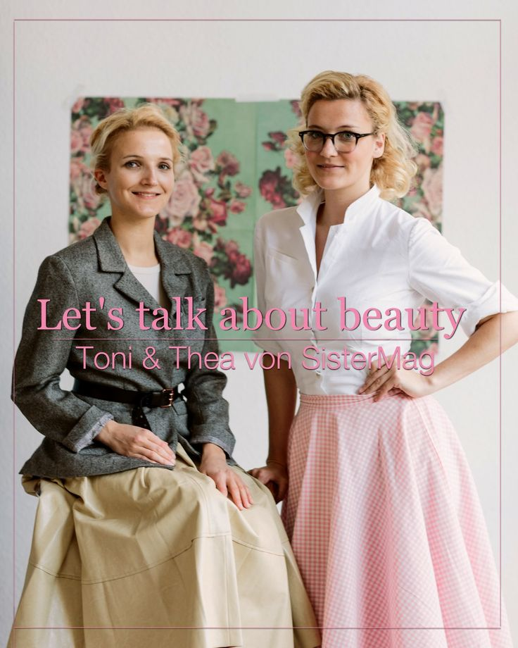 Beautyinterview im Februar: Zu Gast sind Thea und Toni. Sie sind die Gründerinnen des @sistermag und sprechen mit der Schminktante über Schönheit.