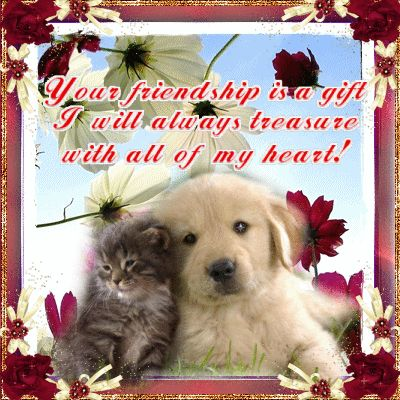 Your friendship is a gift I will always treasure with all of my heart friendship animated friend puppy friendship quote kitty friend quote
