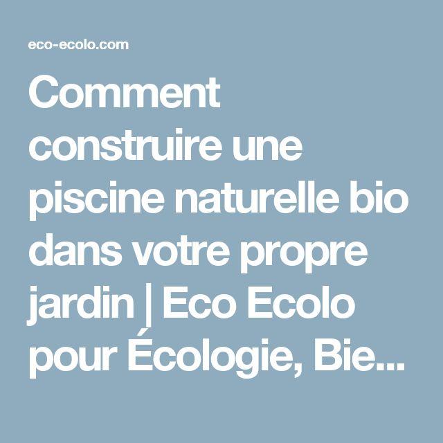 Comment construire une piscine naturelle bio dans votre propre jardin | Eco Ecolo pour Écologie, Bien-être Bio et la Santé au Naturel