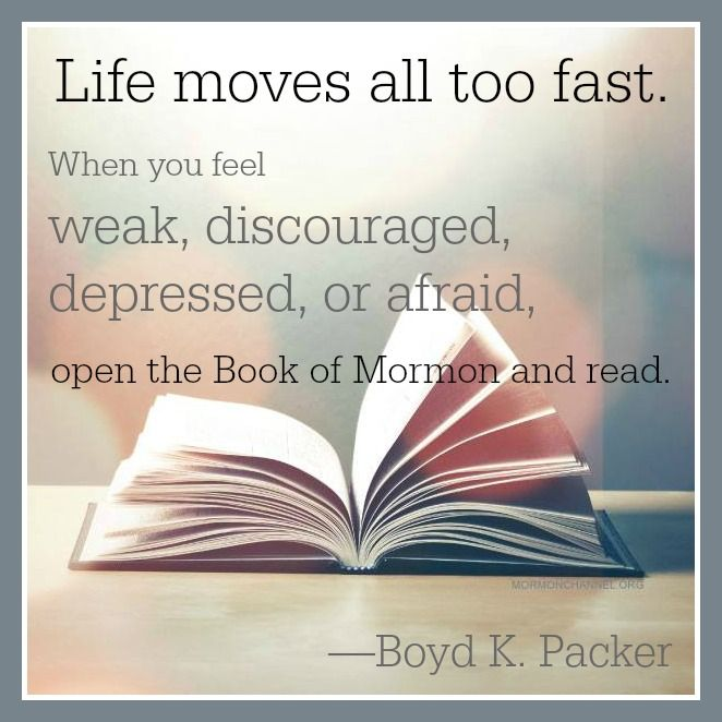 """When you feel weak, discouraged, depressed or afraid, open the Book of Mormon and read!"" ~ President Boyd K. Packer #lds"