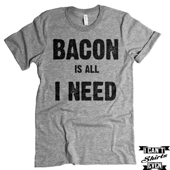 "The listing is for one short-sleeve unisex crew-neck t-shirt with ""Bacon Is All I Need"" print. All t-shirts are unisex. We carry XS, S, M, L, XL, 2XL, 3XL Laying Flat Measurements in Inches: Width (ar"