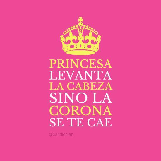 #Princesa levanta la cabeza sino la #Corona se te cae... #Citas #Frases @Candidman
