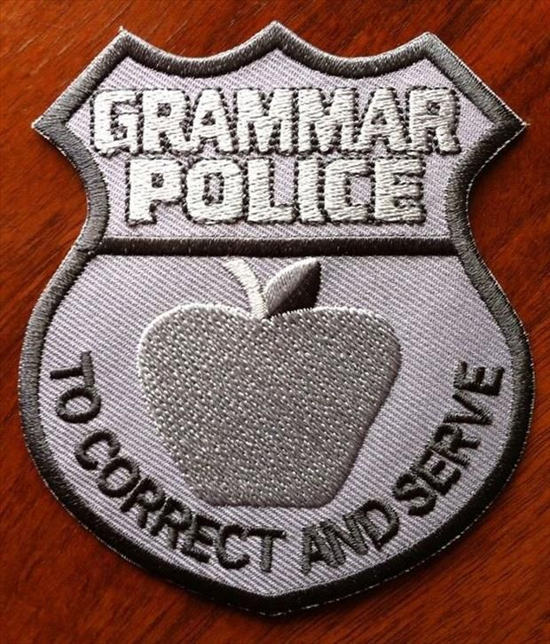 Grammar Police - To Correct and Serve! ;o)