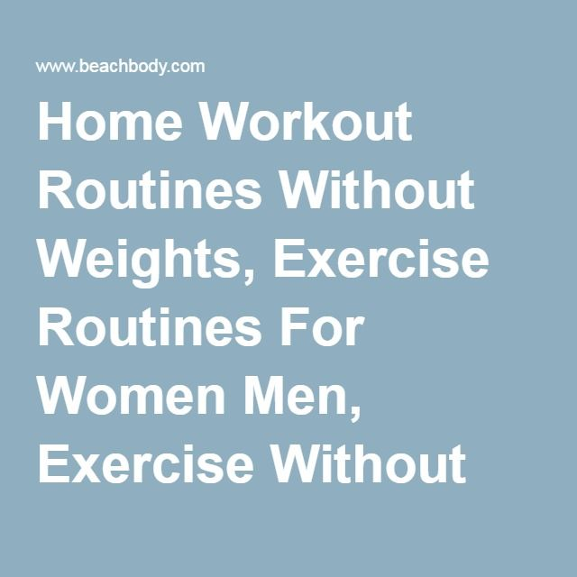 Home Workout Routines Without Weights, Exercise Routines For Women Men, Exercise Without Weights, Strength Training Without Weights