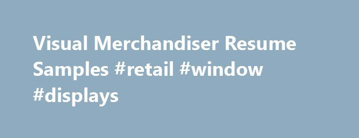 Visual Merchandiser Resume Samples #retail #window #displays http - retail merchandiser sample resume