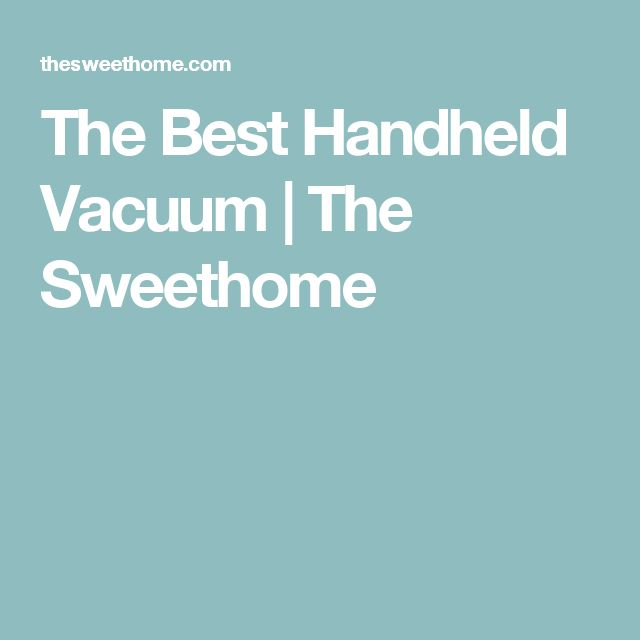 The Best Handheld Vacuum | The Sweethome