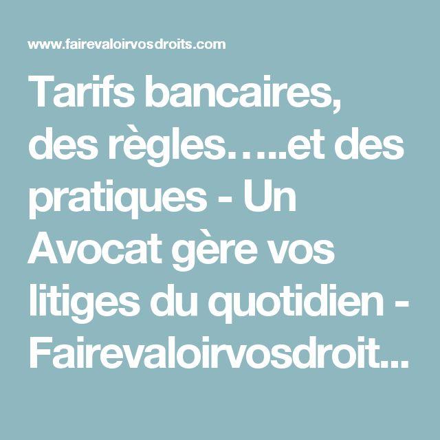 Tarifs bancaires, des règles…..et des pratiques - Un Avocat gère vos litiges du quotidien - Fairevaloirvosdroits.com
