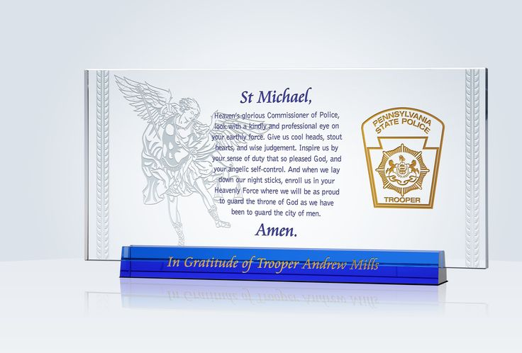 "St. Michael is the Patron Saint of firefighters, police officers and the military. This standing crystal plaque features a beautiful image of St. Michael with the prayer that begins: ""St. Michael the Archangel, defend us in battle."""