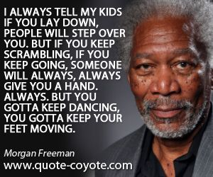 "Morgan Freeman - ""I always tell my kids if you lay down, peop..."""