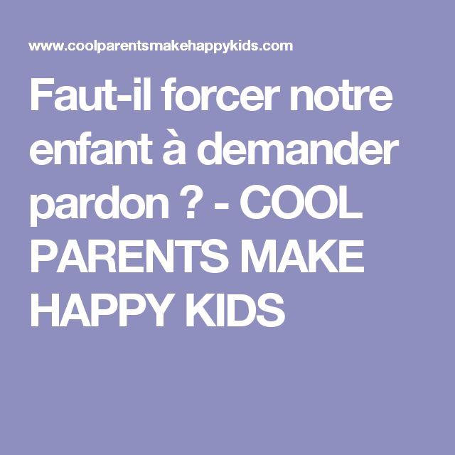 Faut-il forcer notre enfant à demander pardon ? - COOL PARENTS MAKE HAPPY KIDS