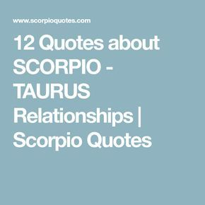 12 Quotes about SCORPIO - TAURUS Relationships | Scorpio Quotes