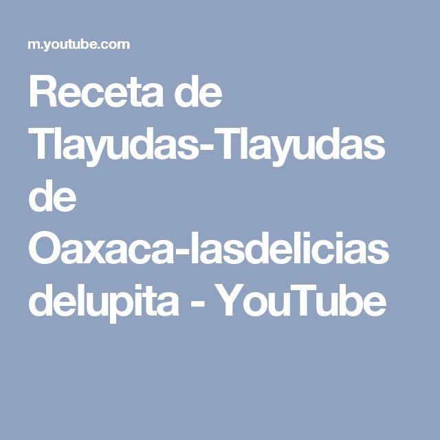 Receta de Tlayudas-Tlayudas de Oaxaca-lasdeliciasdelupita - YouTube