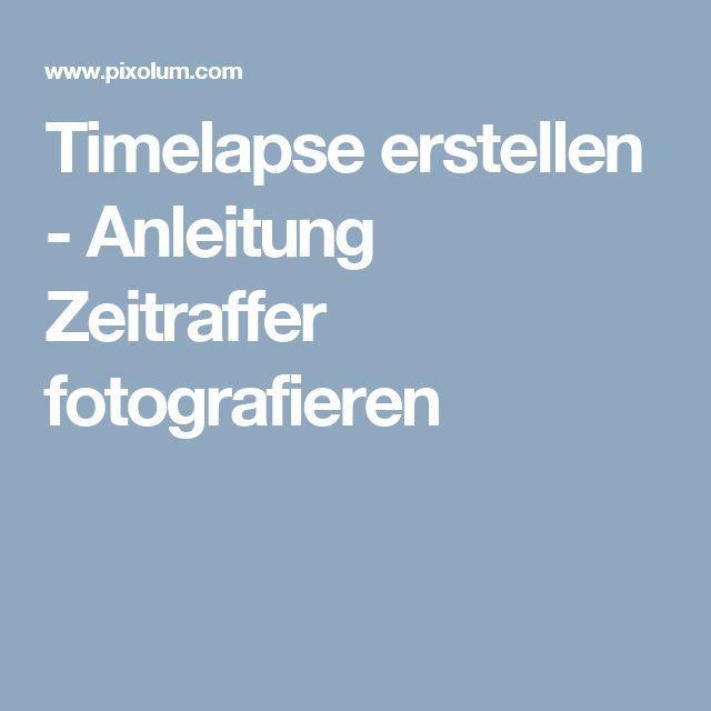 Timelapse erstellen - Anleitung Zeitraffer fotografieren