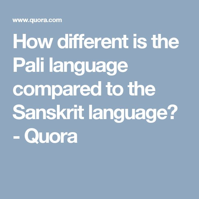 How different is the Pali language compared to the Sanskrit language? - Quora
