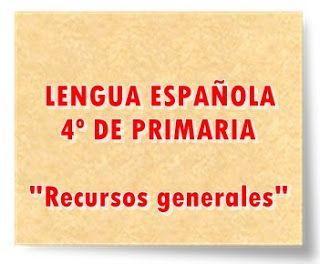 "LENGUA ESPAÑOLA DE 4º DE PRIMARIA: ""Recursos Generales"""