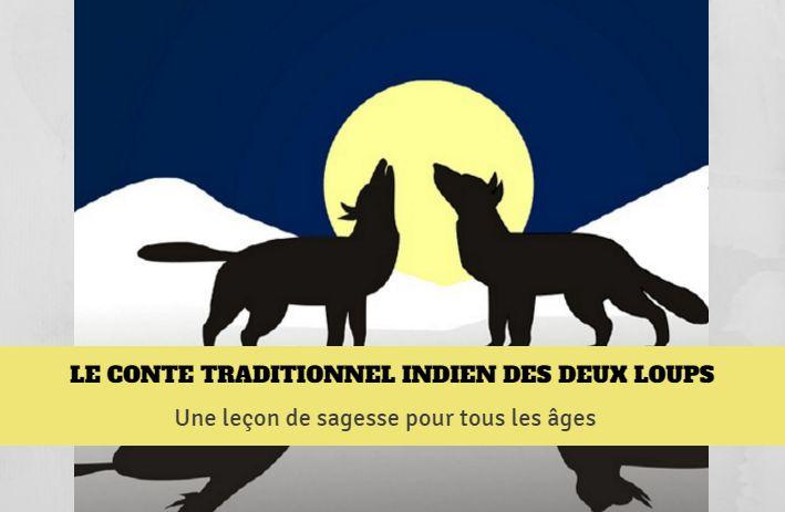 Le conte traditionnel indien des deux loups : lequel des deux je choisis de nourrir ? l'énergie qui me motive est-elle de rendre ma vie et celle des autres plus belles ?
