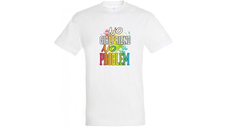 No Girlfriend No Problem póló fehér