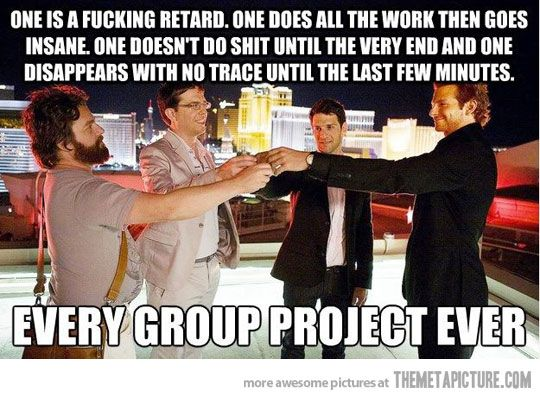 That's basically how they work: Projects Turning, Las Vegas, Funny Pictures, Group Work, So True, Funny Stuff, The Hangover, Group Projects, True Stories