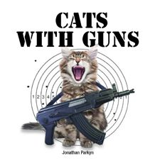Cats with Guns by Jonathan Parkyn, Amber Books. From Norwegian forest cats sporting Uzis on shoulder straps to a Japanese Bobtail taking aim with a Martini-Henry rifle, to Bengal cats with their paws at the trigger of a Kalashnikov, this book exposes with pictures the shocking love affair between furry felines and high-powered firearms.