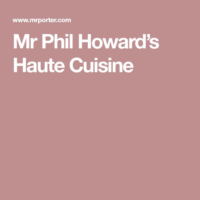 Mr Phil Howard's Haute Cuisine