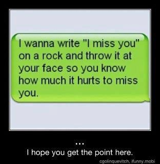 haha love..Thoughts, Funny Texts, It Hurts, Miss You, Missyou, Quotes, Funny Stuff, Rocks, Messages