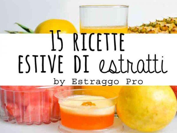 15 ricette estive di estratti con EstraggoPro