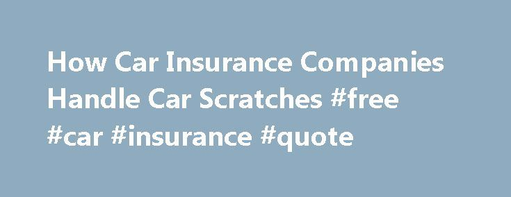 How Car Insurance Companies Handle Car Scratches #free #car #insurance #quote http://insurance.nef2.com/how-car-insurance-companies-handle-car-scratches-free-car-insurance-quote/  #car insurance car insurance # Car Scratches and Car Insurance By Emily Delbridge. Car Insurance and Loans Expert Emily Sue Delbridge has a strong family history in the insurance industry. She has been in the insurance business since 2005 with... Read more