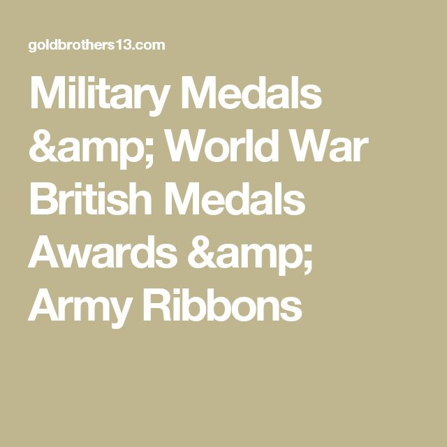 Military Medals & World War British Medals Awards & Army Ribbons