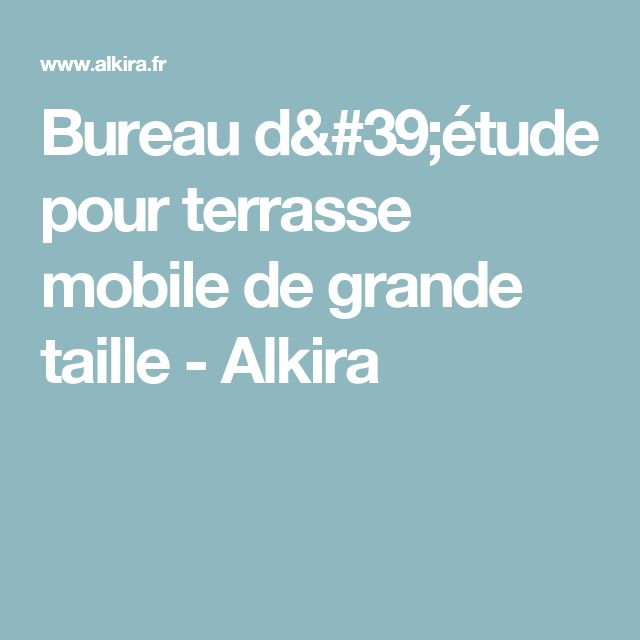 Bureau d'étude pour terrasse mobile de grande taille - Alkira