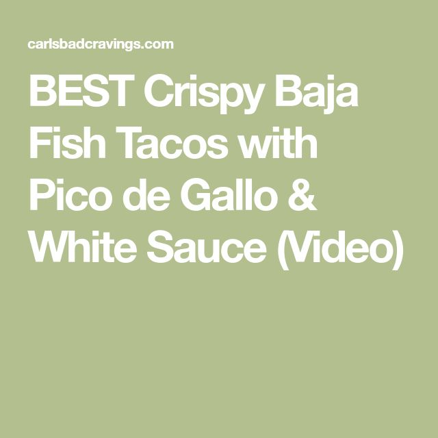BEST Crispy Baja Fish Tacos with Pico de Gallo & White Sauce (Video)