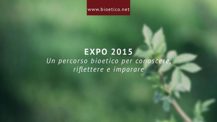 """""""Nutrire il pianeta, energia per la vita"""": otto tappe per cogliere pienamente il messaggio proposto da #Expo2015. #bioeticonet"""