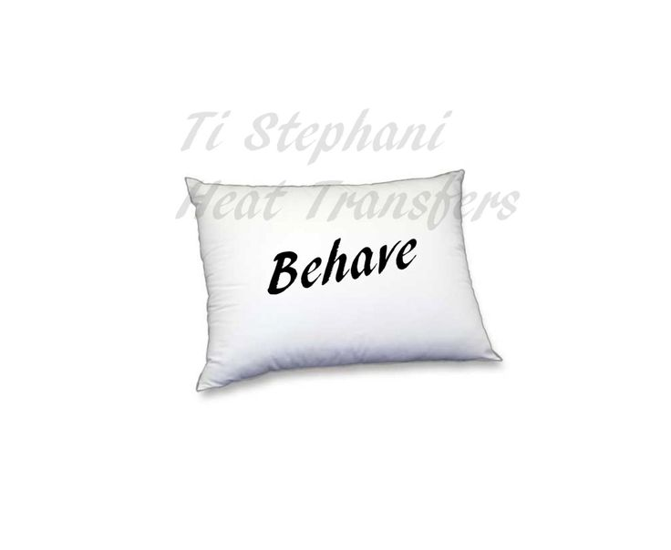 Behave Iron On, vinyl for heat transfer, Digital Download, Iron on Transfer T-Shirt design, totes, aprons, Onesies , pillows, by TiStephani on Etsy